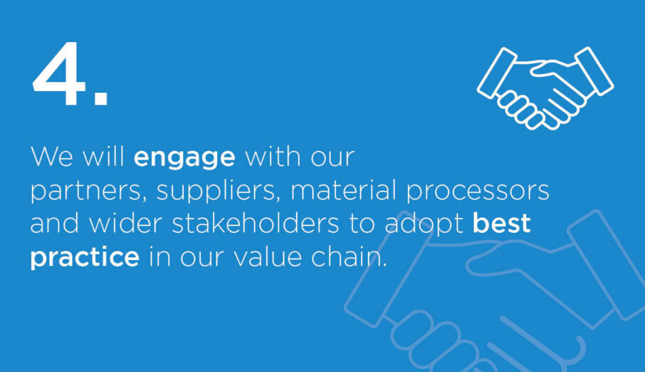 This week we're announcing our 4th commitment: we will 'engage with our partners, suppliers, material processors and wider stakeholders to adopt best practice in our value chain.'